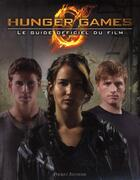 Couverture du livre « Hunger games : le guide officiel du film » de Suzanne Collins et Kate Egan aux éditions Pocket Jeunesse