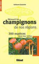 Couverture du livre « Découvrir les champignons de nos régions ; 300 espèces dans leur milieu » de Guillaume Eyssartier aux éditions Glenat