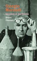 Couverture du livre « Giorgio Morandi, les jours et les heures » de Bruno Smolarz aux éditions Arlea