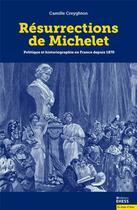Couverture du livre « Résurrections de Michelet ; politique et historiographie en France depuis 1870 » de Camille Creyghton aux éditions Ehess