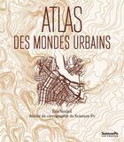 Couverture du livre « Atlas des mondes urbains » de Eric Verdeil aux éditions Presses De Sciences Po