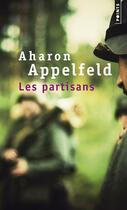 Couverture du livre « Les partisans » de Aharon Appelfeld aux éditions Points