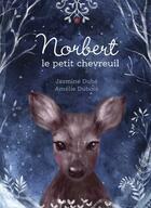 Couverture du livre « Norbert ; le petit chevreuil » de Jasmine Dube et Amelie Dubois aux éditions La Bagnole