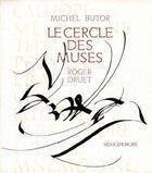 Couverture du livre « Le cerle des muses » de Michel Butor et Roger Druet aux éditions Voix D'encre