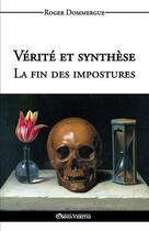 Couverture du livre « Vérité et synthèse ; la fin des impostures » de Roger Dommergue aux éditions Omnia Veritas