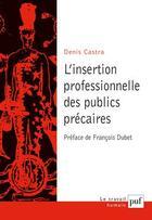 Couverture du livre « L'insertion professionnelle des publics précaires » de Denis Castra aux éditions Puf