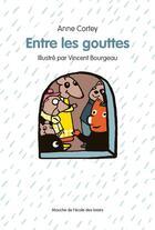Couverture du livre « Entre les gouttes » de Anne Cortey et Vincent Bourgeau aux éditions Ecole Des Loisirs