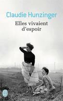 Couverture du livre « Elles vivaient d'espoir » de Claudie Hunzinger aux éditions J'ai Lu