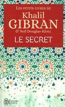 Couverture du livre « Le secret » de Khalil Gibran et Neil Douglas-Klotz aux éditions J'ai Lu