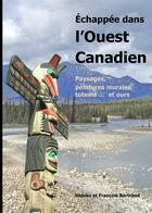 Couverture du livre « Échappée dans l'Ouest canadien ; paysages, peintures murales, totems ... et ours » de Hideko Bertrand et Francois Bertrand aux éditions Books On Demand