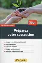 Couverture du livre « Préparez votre succession (édition 2021) » de Collectif Le Particulier aux éditions Le Particulier