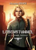 Couverture du livre « Lebenstunnel t.4 ; guerre totale » de Oxanna Hope aux éditions Rebelle