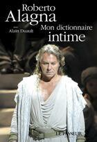 Couverture du livre « Mon dictionnaire intime » de Alain Duault et Roberto Alagna aux éditions Le Passeur