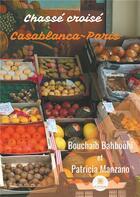 Couverture du livre « Chassé croisé Casablanca-Paris » de Bouchaib Bahbouhi et Patricia Manzano aux éditions Le Lys Bleu