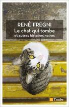 Couverture du livre « Le chat qui tombe et autres histoires noires » de Rene Fregni aux éditions Editions De L'aube