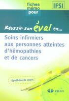 Couverture du livre « Reussir Son Eval En Soins Infirmiers Aux Personnes Atteintes D'Hemopathies Et De Cancers » de Collectif aux éditions Estem