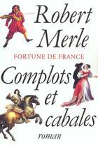 Couverture du livre « Complots et cabales » de Robert Merle aux éditions Fallois