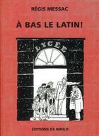 Couverture du livre « À bas le latin ! » de Regis Messac aux éditions Ex Nihilo