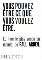 Couverture du livre « Vous pouvez être ce que vous voulez être » de Paul Arden aux éditions Phaidon