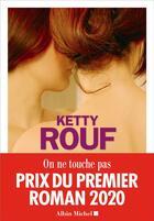 Couverture du livre « On ne touche pas » de Ketty Rouf aux éditions Albin Michel