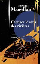 Couverture du livre « Changer le sens des rivières » de Murielle Magellan aux éditions Julliard