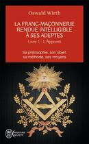 Couverture du livre « La Franc-Maçonnerie rendue intelligible à ses adeptes t.1 ; l'apprenti » de Oswald Wirth aux éditions J'ai Lu