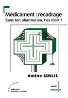 Couverture du livre « Medicament : Recadrage - Sans Ton Pharmacien, T'Es Mort ! » de Umlil Amine aux éditions Les Deux Encres