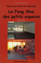 Couverture du livre « Feng shui pour tout réussir ; le feng shui des petits espaces » de Catherine Battesti aux éditions Brigitte Miler