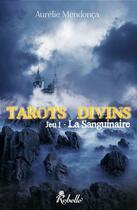 Couverture du livre « Tarots divins t.1 ; la sanguinaire » de Aurelie Mendonca aux éditions Rebelle