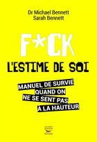 Couverture du livre « Fuck l'estime de soi » de Sarah Bennett et Michael Bennett aux éditions Thierry Souccar