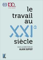 Couverture du livre « Le travail au XXIe siècle » de Collectif et Alain Supiot aux éditions Editions De L'atelier