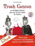 Couverture du livre « Trash Cancan ; la véritable histoire des rois et des reines de France » de Caroline Guillot aux éditions Chene