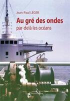 Couverture du livre « Au gré des ondes, par-delà les océans » de Jean-Paul Leger aux éditions La Decouvrance