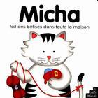 Couverture du livre « Micha Fait Des Betises Dans Toute La Maison » de Mimy Doinet aux éditions Petit Musc