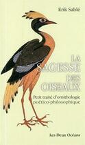 Couverture du livre « La sagesse des oiseaux ; petit traité d'ornithologie poético-philosophique » de Erik Sable aux éditions Les Deux Oceans