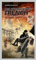 Couverture du livre « Les aventures du Trench t.2 ; les naufragés de l'histoire » de Mathieu Daigneault aux éditions Michel Brule