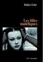Couverture du livre « Les filles malefiques » de Didier Fohr aux éditions Territoires Temoins