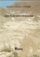 Couverture du livre « Les flèches perdues » de Marie-Pierre Cattino aux éditions Koine