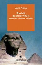 Couverture du livre « Au-delà du plaisir visuel ; féminisme, énigmes, cinéphilie » de Laura Mulvey aux éditions Mimesis
