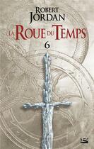 Couverture du livre « La roue du temps T.6 ; le dragon réincarné ; deuxième partie » de Robert Jordan aux éditions Bragelonne
