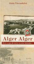 Couverture du livre « Alger Alger » de Alain Vircondelet aux éditions Elytis