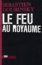 Couverture du livre « Le feu au royaume » de Sebastien Doubinsky aux éditions L'ecailler