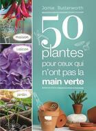 Couverture du livre « 50 plantes pour ceux qui n'ont pas la main verte » de Jamie Butterworth aux éditions Delachaux & Niestle