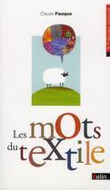 Couverture du livre « Les mots du textile » de Claude Fauque aux éditions Belin