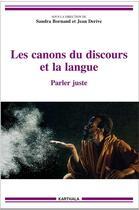 Couverture du livre « Les canons du discours et la langue ; parler juste » de Collectif et Jean Derive et Sandra Bornand aux éditions Karthala