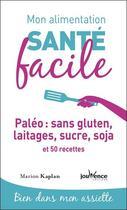 Couverture du livre « Mon alimentation santé facile T.1 ; paléo : sans gluten, laitages, sucre, soja et 50 recettes ; bien dans mon assiette » de Marion Kaplan aux éditions Jouvence