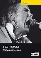 Couverture du livre « Sex Pistols ; Rotten par Lydon » de John Lydon aux éditions Camion Blanc