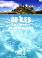 Couverture du livre « 80 îles ; à la découverte de l'île de vos rêves » de Jasmina Trifoni aux éditions White Star
