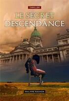 Couverture du livre « Le secret descendance » de Philippe Raxhon aux éditions Librinova