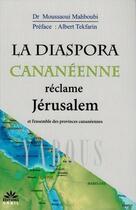 Couverture du livre « La diaspora cananéenne réclame Jérusalem ; et l'ensemble des provinces cananéennes » de Mahboubi Moussaoui aux éditions Sabil